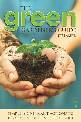 Green Gardener's Guide by Joe Lamp'l