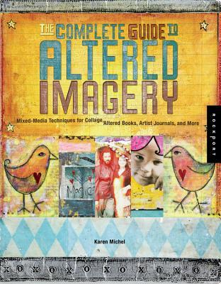 The Complete Guide to Altered Imagery by Karen Michel