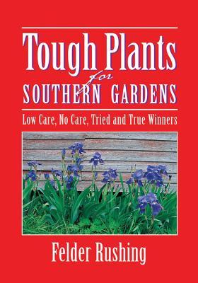 Tough Plants for Southern Gardens by Felder Rushing