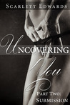 Uncovering You 2: Submission (Uncovering You, #2)