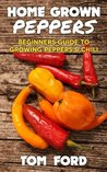 Home Grown Peppers: Beginners Guide To Growing Peppers & Chili