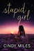 Stupid Girl by Cindy Miles