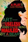 Art is Useless When You're Being Mauled by a Bear