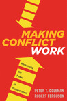 Making Conflict Work: Navigating Disagreement Up and Down Your Organization
