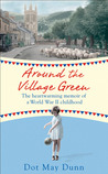 Around the Village Green: The Heart-Warming Memoir of a World War II Childhood