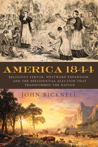 Download free America 1844: Religious Fervor, Westward Expansion, and the Presidential Election That Transformed the Nation PDF by John Bicknell