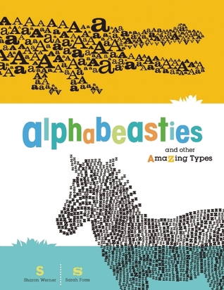 Alphabeasties and Other Amazing Types by Sharon Werner