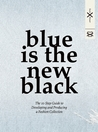Blue is the New Black: The 10 Step Guide to Developing and Producing a Fashion Collection