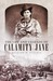 The Life and Legends of Calamity Jane