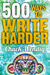 500 Ways To Write Harder by Chuck Wendig