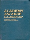 Academy awards illustrated: A complete history of Hollywood's Academy awards in words and pictures