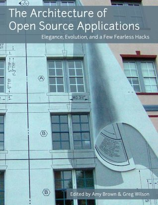 The Architecture of Open Source Applications by Amy  Brown