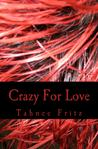 Crazy For Love by Tahnee Fritz