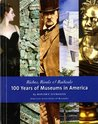 Riches, Rivals, And Radicals: 100 Years of Museums in America