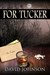 For Tucker by David Johnson