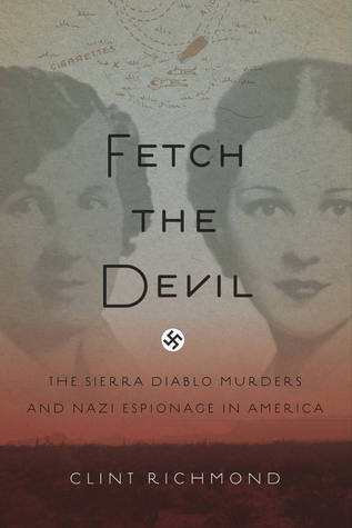 Download online for free Fetch the Devil: The Sierra Diablo Murders and Nazi Espionage in America PDF by Clint Richmond