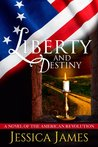 Liberty and Destiny: A Novel of the American Revolution