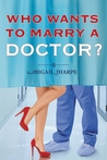 Who Wants to Marry a Doctor? by Abigail Sharpe