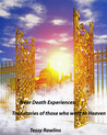 Near Death Experiences; True stories of Near Death Experience... by Tessy Rawlins