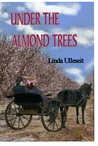 Under the Almond Trees by Linda Ulleseit
