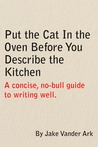 Put the Cat In the Oven Before You Describe the Kitchen