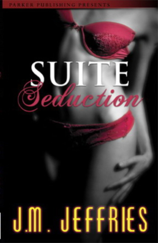Suite Seduction by J.M. Jeffries