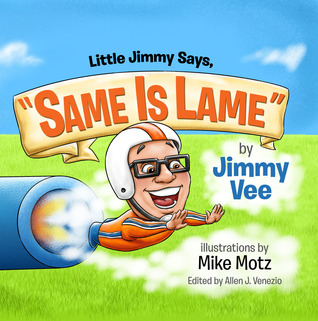 """Little Jimmy Says, """"Same Is Lame"""" by Jimmy Vee"""