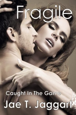 Caught In The Game (Fragile, A New Adult Erotic Romance, #2) Jae T. Jaggart