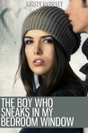 The Boy Who Sneaks in My Bedroom Window by Kirsty Moseley
