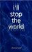 I'll Stop the World