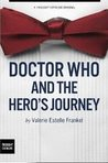 Doctor Who and the Hero's Journey The Doctor and Companions by Valerie Estelle Frankel