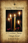 Walking To Bethlehem: A Devotional Journey Through Advent