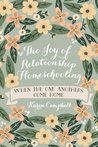 The Joy of Relationship Homeschooling: when the one anothers come home