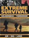 Extreme Survival: Wilderness, Terrorism, Surviving Extreme Situations - Land, Sea, Air