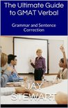 The Ultimate Guide to GMAT Verbal: Grammar and Sentence Correction