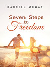 Seven Steps to Freedom by Darrell Mowat