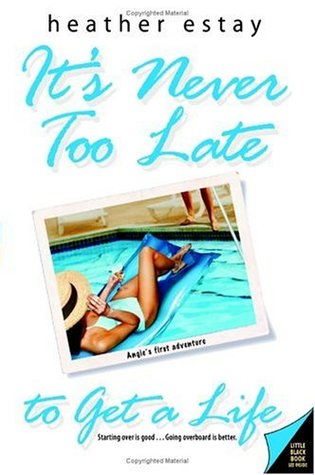 It's Never Too Late to Get a Life by Heather Estay