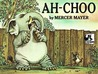 Ah-Choo by Mercer Mayer