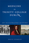 Medicine in Trinity College Dublin: An Illustrated History