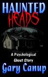 Haunted Heads: a Psychological Ghost Story