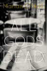 All Gods Dead by Marian O'Neill