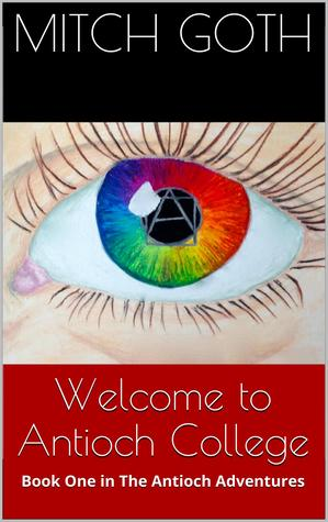 Welcome to Antioch College (The Antioch Adventures, #1)