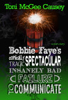 Bobbi Faye's Critically Spectacular Insanely Bad Failure to Communicate (Bobbie Faye 1.5)