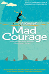 A Kind of Mad Courage