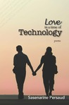 Love in a Time of Technology by Sasenarine Persaud