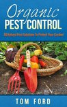 Organic Pest Control: All-Natural Pest Solutions To Protect Your Garden! (100% Safe For Your Garden)