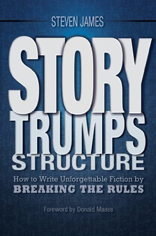 Free online download Story Trumps Structure: How to Write Unforgettable Fiction by Breaking the Rules FB2