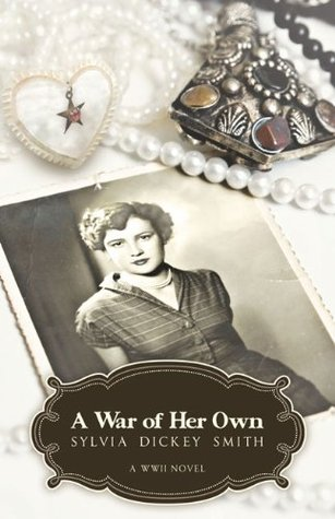 A War of Her Own a World War II Novel by Sylvia Dickey Smith