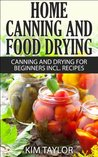 Home Canning and Food Drying, Canning and Drying For Beginners, Plus Recipes
