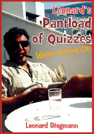 Leonard's Pantload of Quizzes Walks Among Us! by Leonard Stegmann